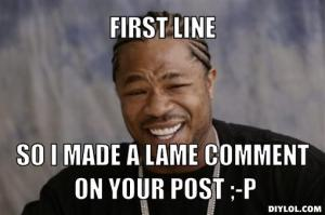 xzibit-meme-generator-first-line-so-i-made-a-lame-comment-on-your-post-p-fbfb45